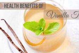 Rarely Known Health Benefits of Vanilla Tea