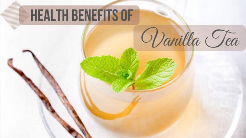 Health Benefits of Vanilla Tea
